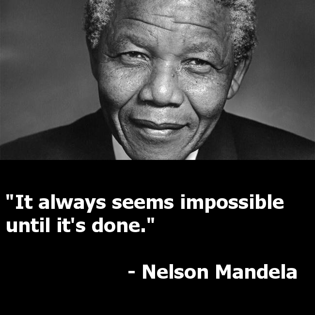 Impossible -Nelson Mandela